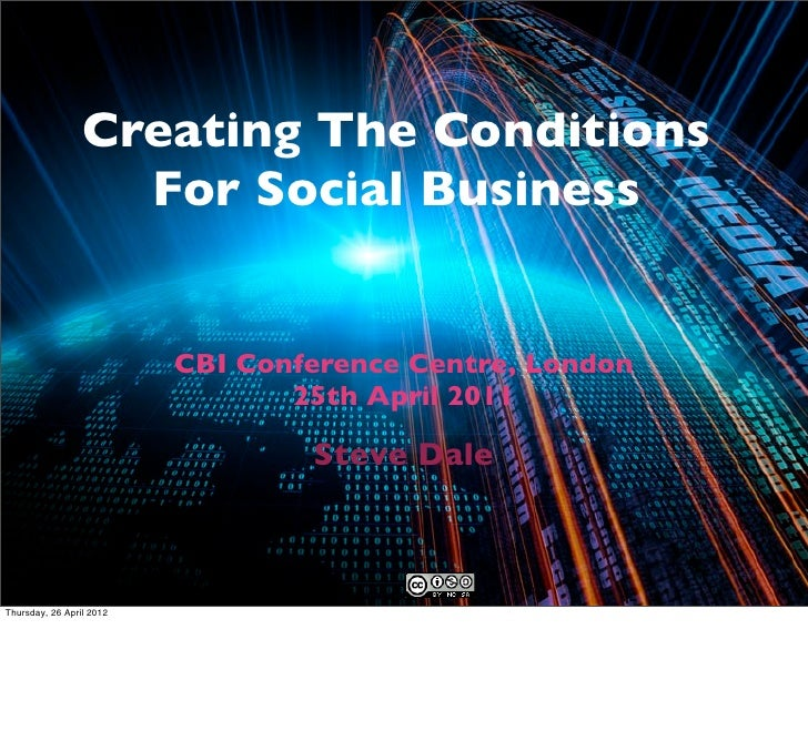 Creating The Conditions                   For Social Business                          CBI Conference Centre, London      ...
