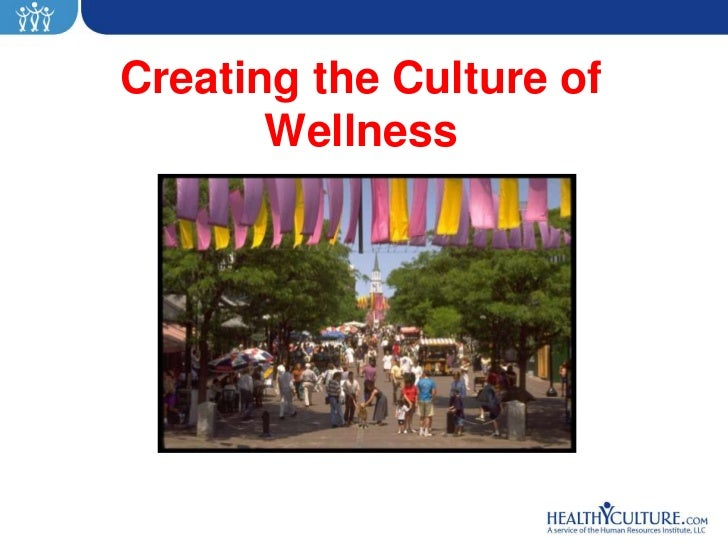Creating the Culture of       Wellness
