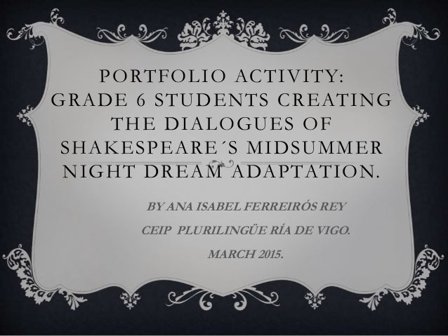 PORTFOLIO ACTIVITY: GRADE 6 STUDENTS CREATING THE DIALOGUES OF SHAKESPEARE´S MIDSUMMER NIGHT DREAM ADAPTATION. BY ANA ISAB...
