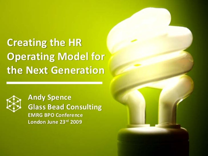 Creating the HR  Operating Model for  the Next Generation      Andy Spence      Glass Bead Consulting     EMRG BPO Confere...