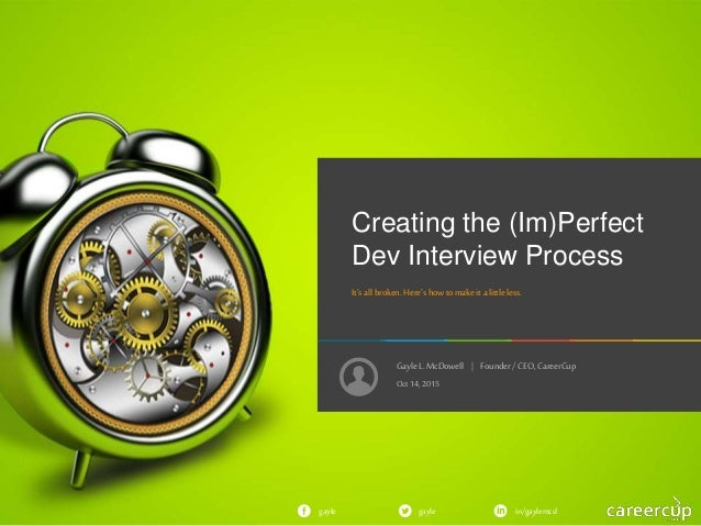 GayleL. McDowell | Founder/ CEO, CareerCup gayle in/gaylemcdgayle Creating the (Im)Perfect Dev Interview Process It'sall b...