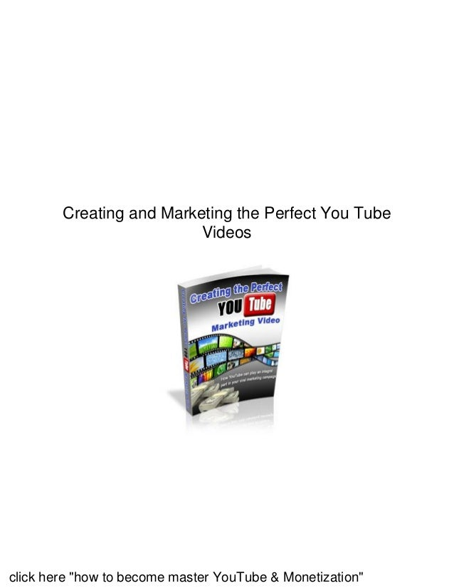 """Creating and Marketing the Perfect You Tube Videos click here """"how to become master YouTube & Monetization"""""""