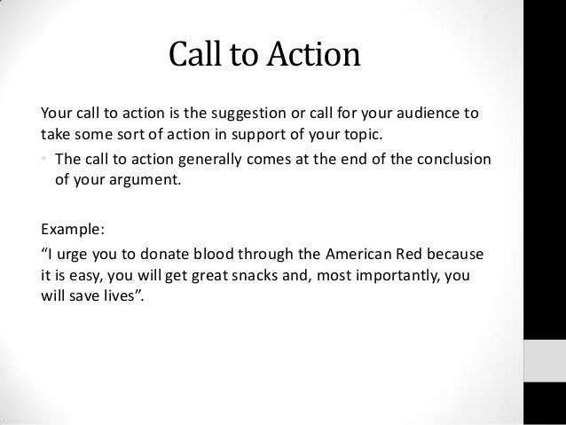 define call to action in an essay The call to action in a persuasive essay is a portion of the conclusion that appeals to the reader to take action related to the essay's topic a call to action is.