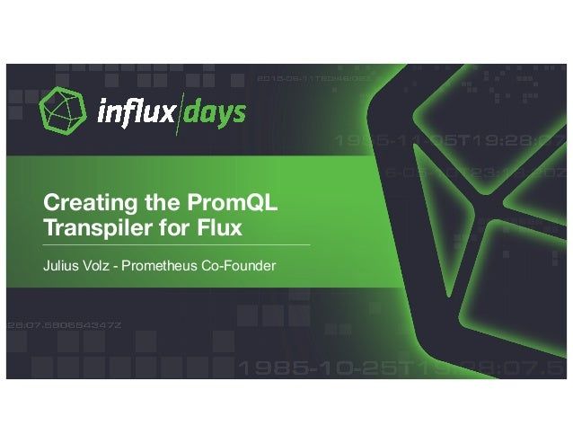 Creating the PromQL Transpiler for Flux by Julius Volz, Co