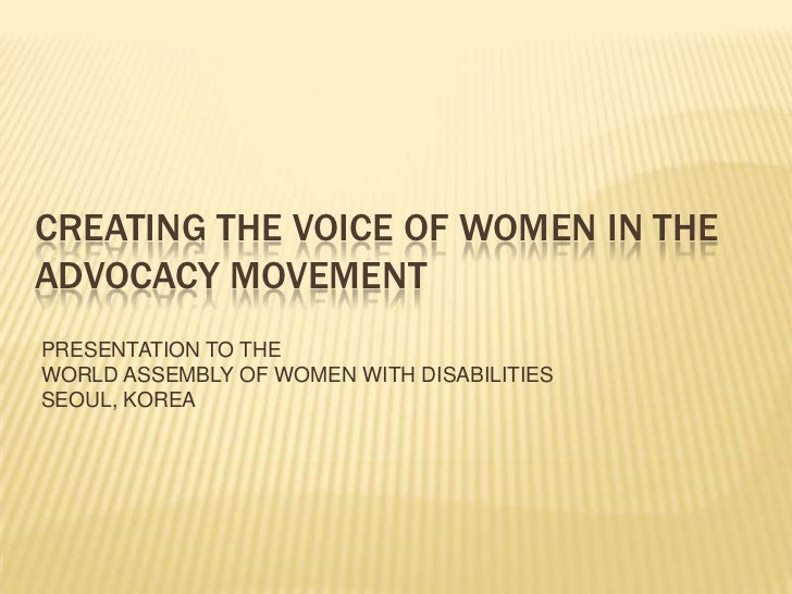 CREATING THE VOICE OF WOMEN IN THEADVOCACY MOVEMENTPRESENTATION TO THEWORLD ASSEMBLY OF WOMEN WITH DISABILITIESSEOUL, KOREA