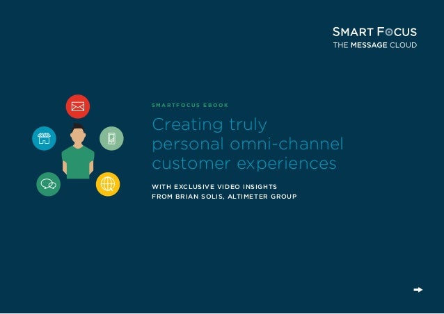 HOW TO DEVELOP AN OMNI-CHANNEL MARKETING STRATEGY SMARTFOCUS | PAGE 1 Creating truly personal omni-channel customer experi...