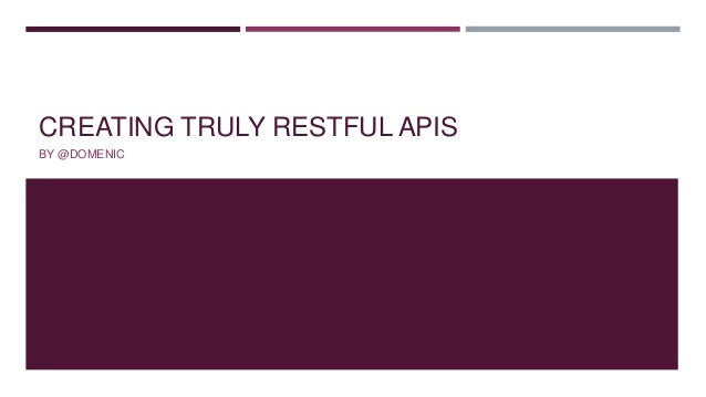 CREATING TRULY RESTFUL APISBY @DOMENIC