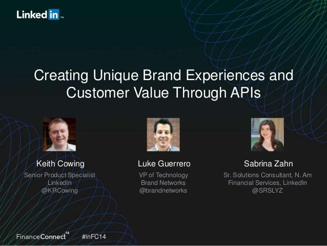 Creating Unique Brand Experiences and Customer Value Through APIs  Keith Cowing  Luke Guerrero  Sabrina Zahn  Senior Produ...