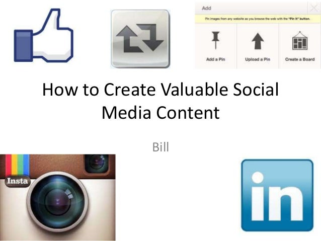 How to Create Valuable Social      Media Content             Bill