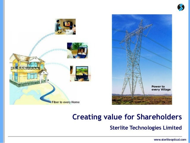 www.sterliteoptical.com Creating value for Shareholders Sterlite Technologies Limited Power to every Village