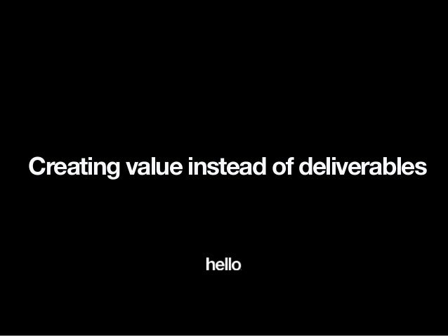 Creating value instead of deliverables