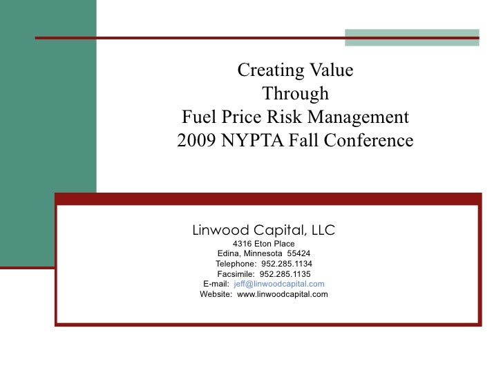 Creating Value Through Fuel Price Risk Management 2009 NYPTA Fall Conference Linwood Capital, LLC 4316 Eton Place Edina, M...