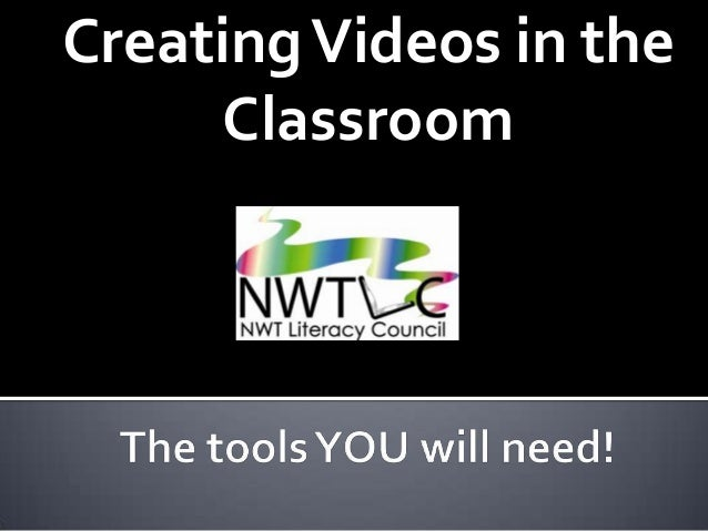 Creating Videos in the     Classroom