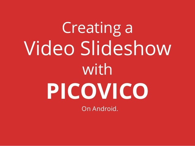 Creating a Video Slideshow with PICOVICO On Android.