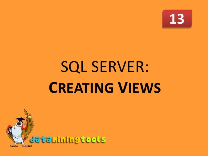 13<br />SQL SERVER: CREATING VIEWS<br />