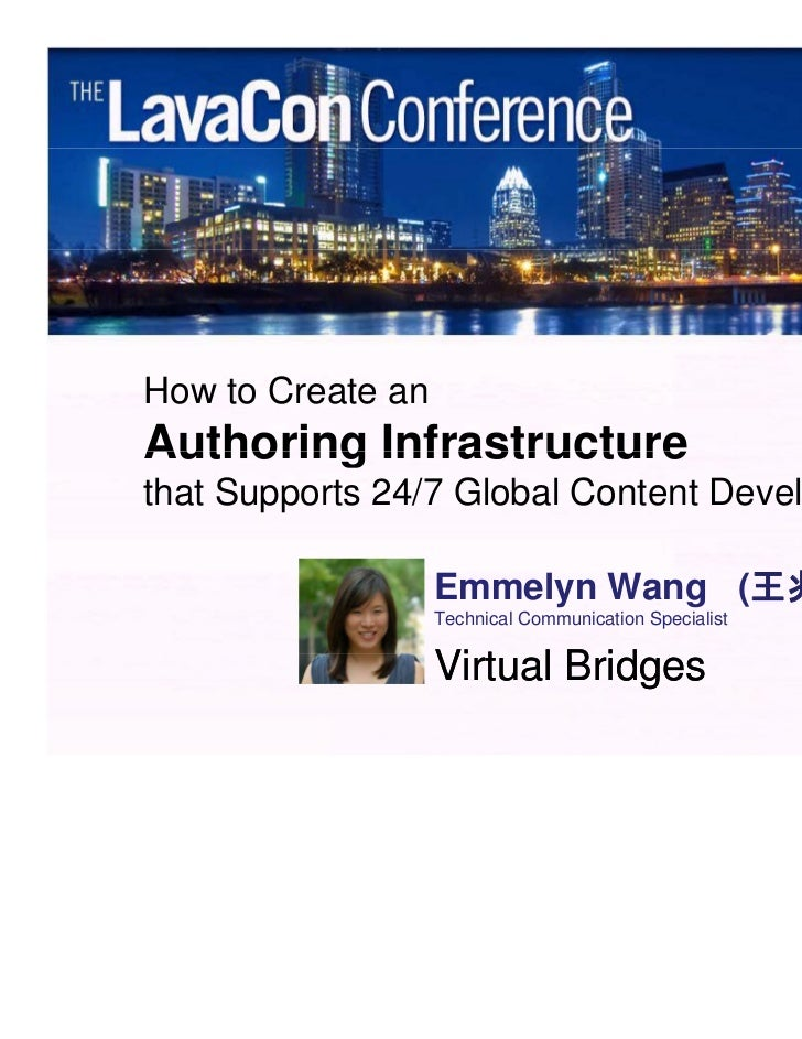 How to Create anAuthoring Infrastructurethat Supports 24/7 Global Content Development                   Emmelyn Wang (王兆馨)...