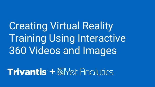 Creating Virtual Reality Training Using Interactive 360 Videos and Images +