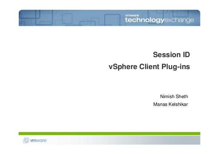 Session ID vSphere Client Plug-ins                  Nimish Sheth             Manas Kelshikar