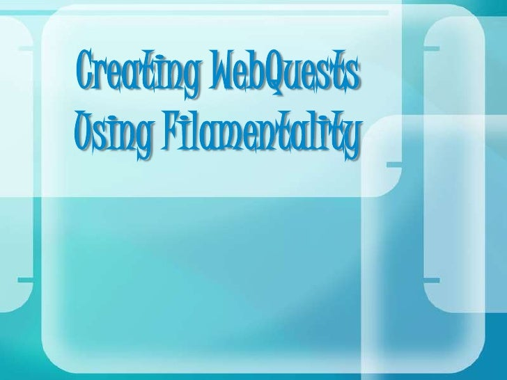 Creating WebQuests Using Filamentality<br />