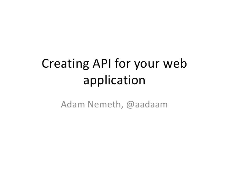 Creating API for your web application<br />Adam Nemeth, @aadaam<br />