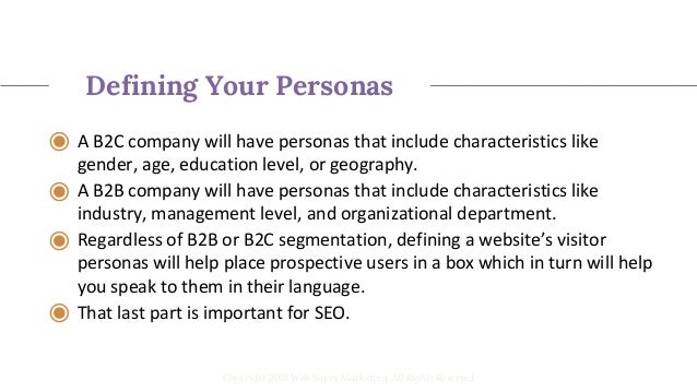 Do You Have Persona Groups? ◉ Age or gender ◉ Income level ◉ Geography ◉ Professional position, occupation, or department ...