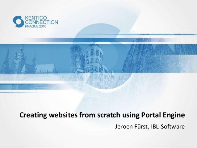 Creating websites from scratch using Portal Engine Jeroen Fürst, IBL-Software