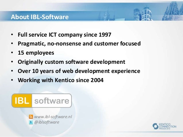 About IBL-Software • Full service ICT company since 1997 • Pragmatic, no-nonsense and customer focused • 15 employees • Or...