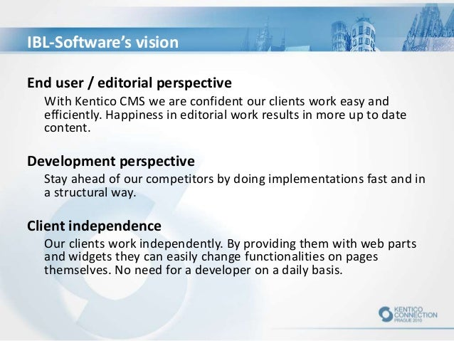 IBL-Software's vision End user / editorial perspective With Kentico CMS we are confident our clients work easy and efficie...
