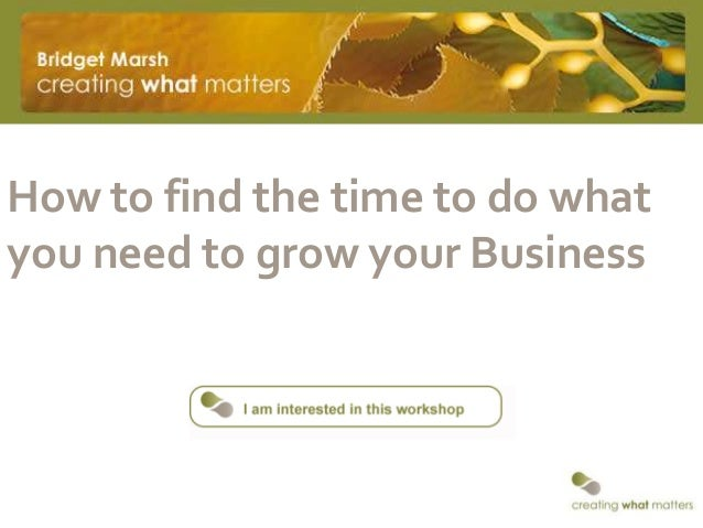 How to find the time to do whatyou need to grow your Business