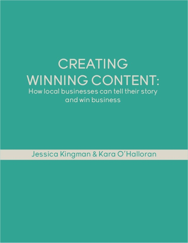 CREATING WINNING CONTENT: How local businesses can tell their story and win business Jessica Kingman & Kara O'Halloran