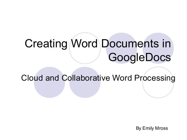 Creating Word Documents in               GoogleDocsCloud and Collaborative Word Processing                            By E...