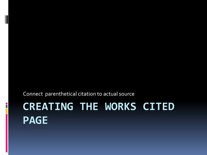 Creating the Works Cited page<br />Connect  parenthetical citation to actual source<br />