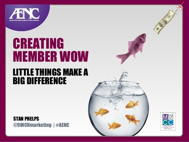 CREATING MEMBER WOW LITTLE THINGS MAKE A BIG DIFFERENCE  STAN PHELPS @9INCHmarketing | #AENC