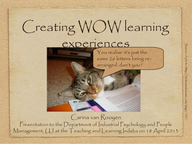Creating WOW learningexperiencesCarina van RooyenPresentation to the Department of Industrial Psychology and PeopleManagem...