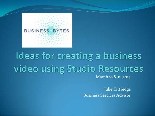 March 10 & 11, 2014 Julie Kittredge Business Services Advisor