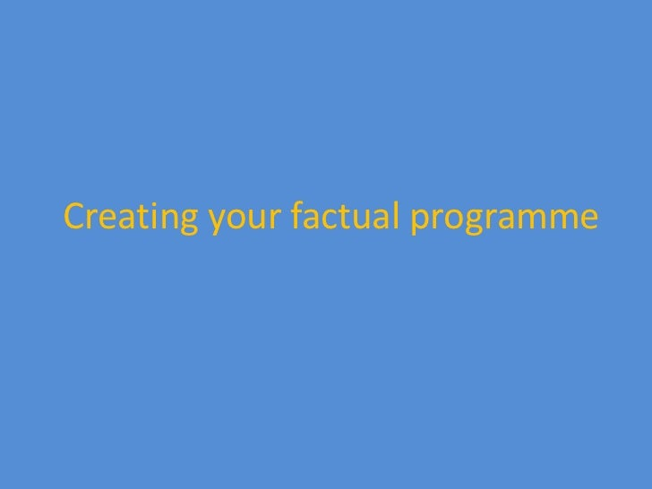Creating your factual programme