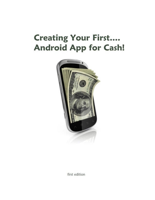 Creating Your First Android       App for Cash!  If you like this report, you will love,           Android App Invasion