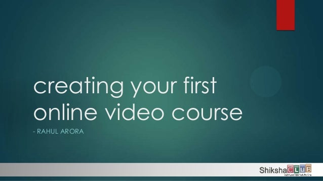 creating your firstonline video course- RAHUL ARORA