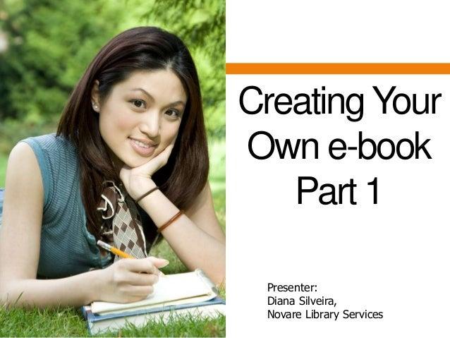 Presenter: Diana Silveira, Novare Library Services Creating Your Own e-book Part 1