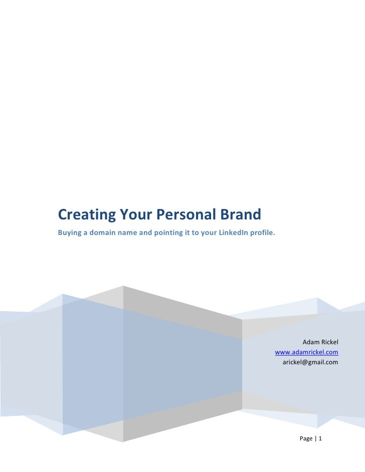 Creating Your Personal Brand Buying a domain name and pointing it to your LinkedIn profile.                               ...
