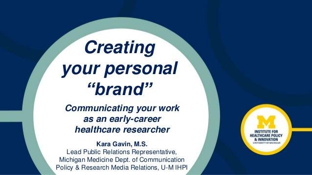 "Creating your personal ""brand"" Kara Gavin, M.S. Lead Public Relations Representative, Michigan Medicine Dept. of Communica..."