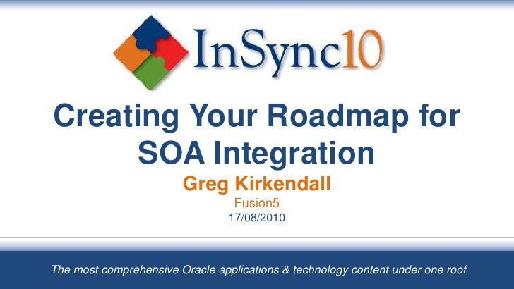 Creating Your Roadmap for SOA IntegrationGreg KirkendallFusion517/08/2010<br />The most comprehensive Oracle applications ...