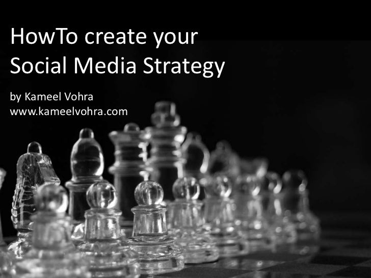 HowTo create your Social Media Strategyby Kameel Vohrawww.kameelvohra.com<br />