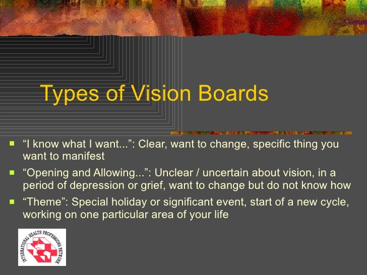 """Types of Vision Boards <ul><li>"""" I know what I want..."""": Clear, want to change, specific thing you want to manifest </li><..."""