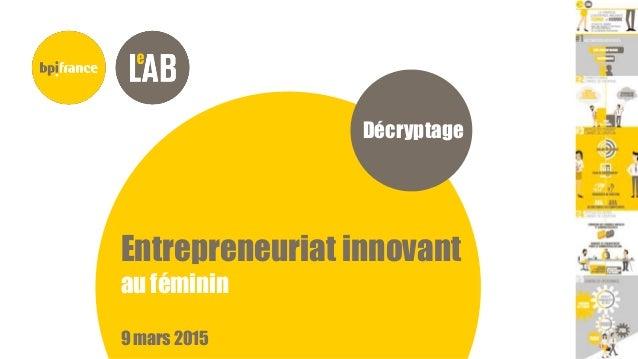Décryptage Entrepreneuriat innovant au féminin 9 mars 2015