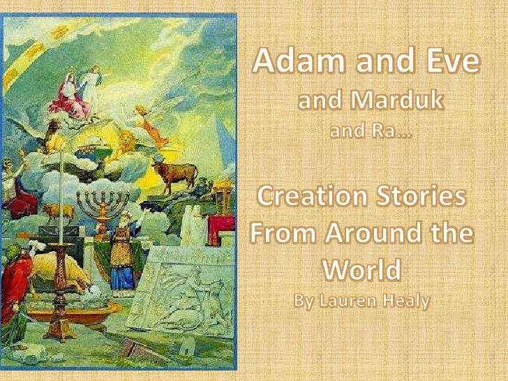 Adam and Eve <br />and Marduk<br />and Ra…<br />Creation Stories <br />From Around the World<br />By Lauren Healy<br />