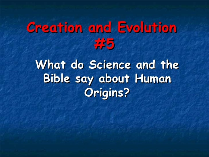 Creation and Evolution  #5 What do Science and the Bible say about Human Origins?