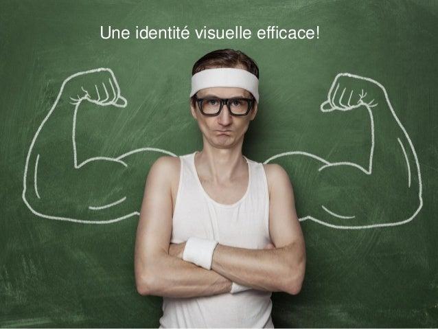 Une identité visuelle efficace!