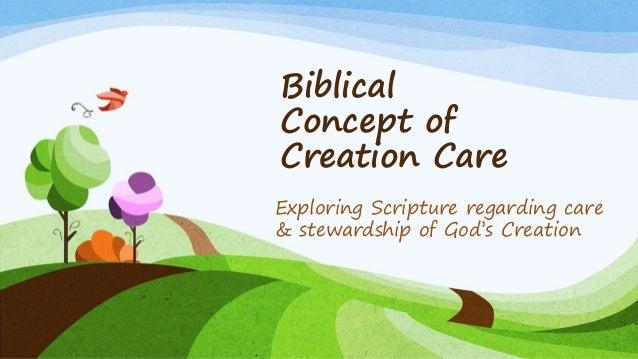 Biblical Concept of Creation Care Exploring Scripture regarding care & stewardship of God's Creation