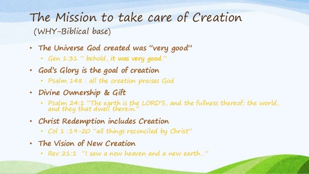 """The Mission to take care of Creation (WHY-Biblical base) • The Universe God created was """"very good"""" • Gen 1:31 """" behold, i..."""
